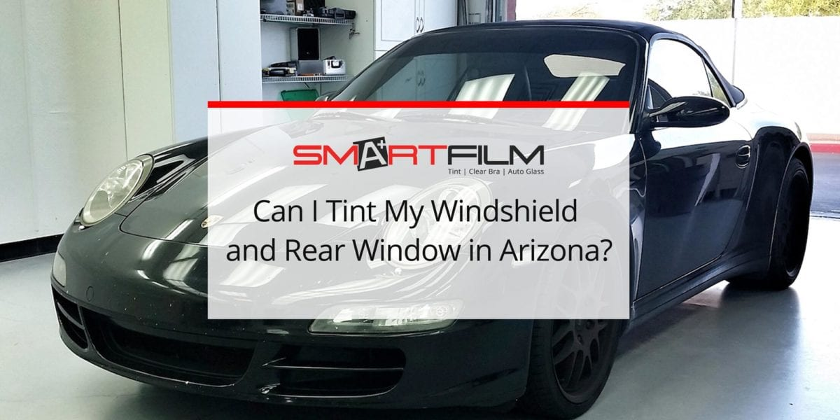 Can I Tint My Windshield and Rear Window in Arizona?