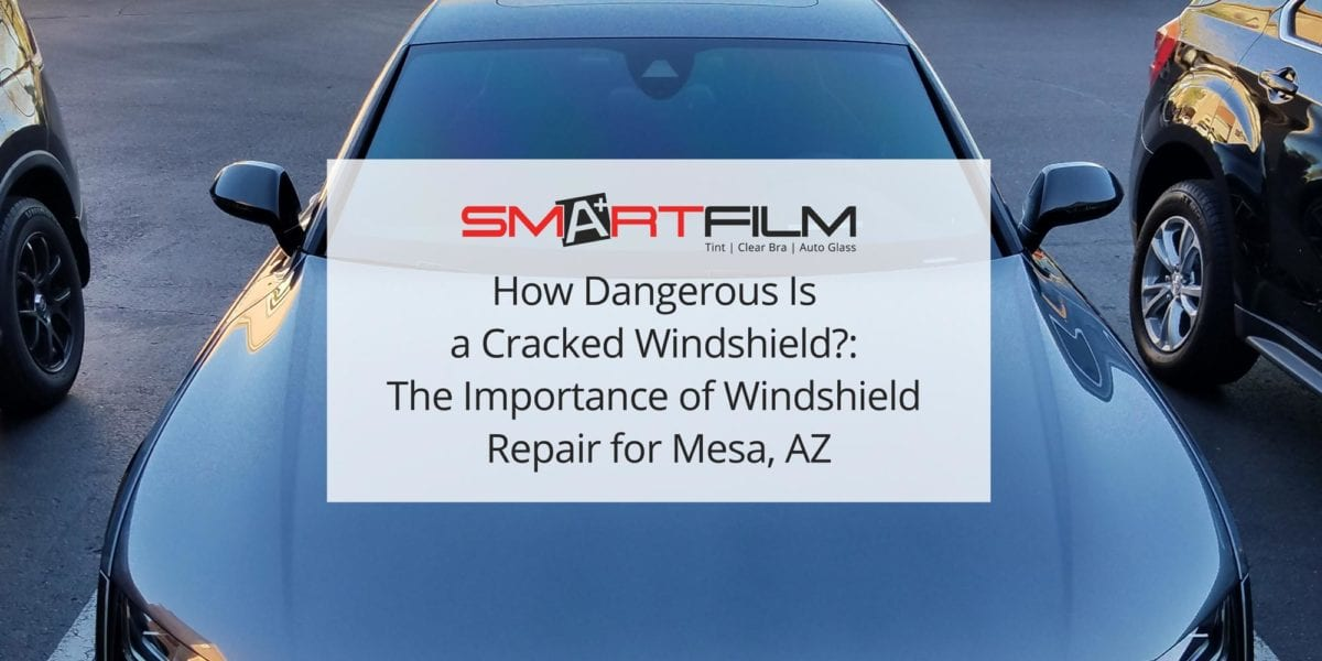How Dangerous Is a Cracked Windshield?: The Importance of Windshield Repair for Mesa, AZ