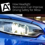 How Headlight Restoration Can Improve Driving Safety for Mesa
