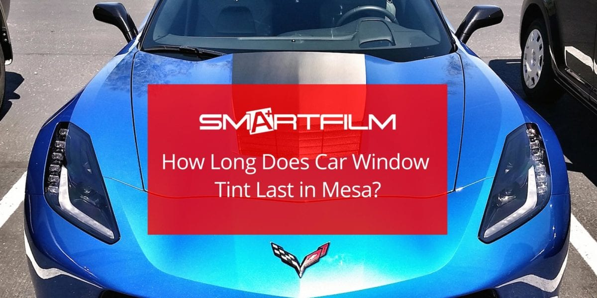 How Long Does Car Window Tint Last in Mesa?