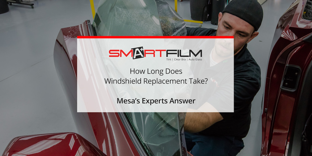 How Long Does Windshield Replacement Take? Mesa's Experts ...
