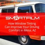 How Window Tinting Can Improve Your Driving Comfort in Mesa, AZ