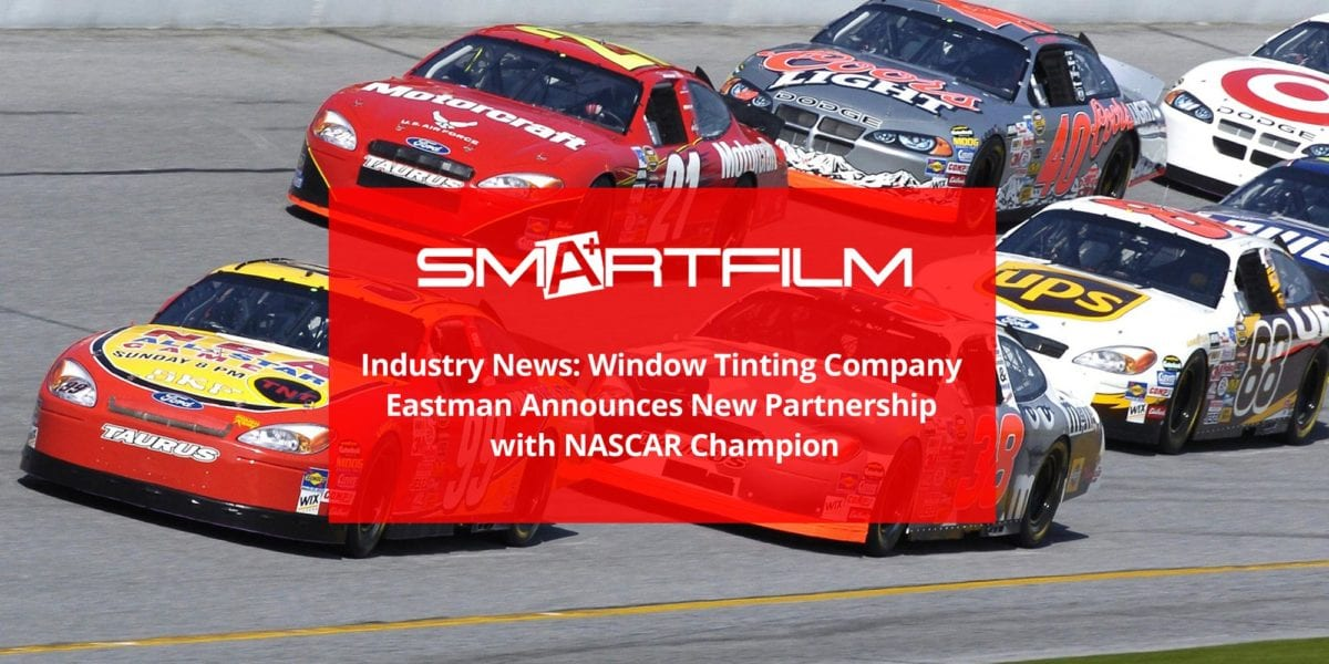 Industry News: Window Tinting Company Eastman Announces New Partnership with NASCAR Champion
