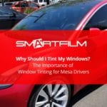 Why Should I Tint My Windows? The Importance of Window Tinting for Mesa Drivers