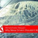 Windshield Repair: Why Mesa Drivers Shouldn't Wait